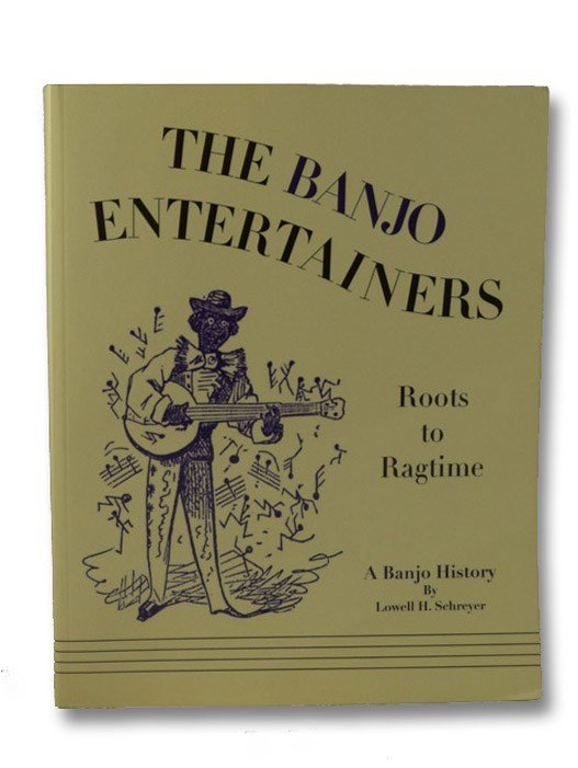 The Banjo Entertainers: Roots to Ragtime - A Banjo History, Schreyer, Lowell H.