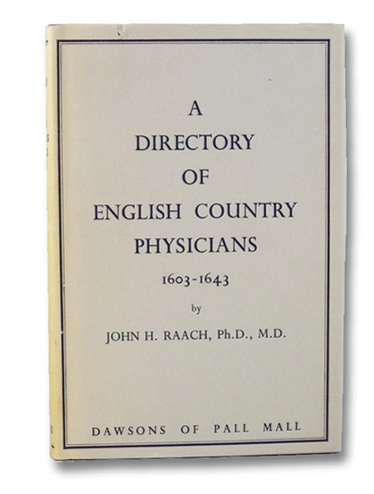 A Directory of English Country Physicians, 1603-1643, Raach, John H.