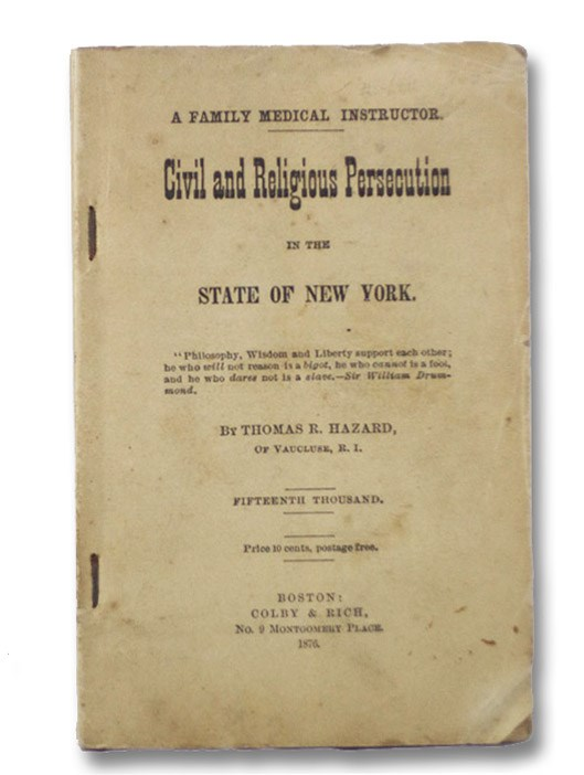 Civil and Religious Persecution in the State of New York. A Family Medical Instructor., Hazard, Thomas R.