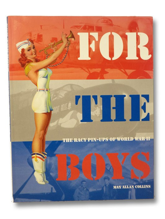 For the Boys: The Racy Pin-Ups of World War II, Collins, Max Allan