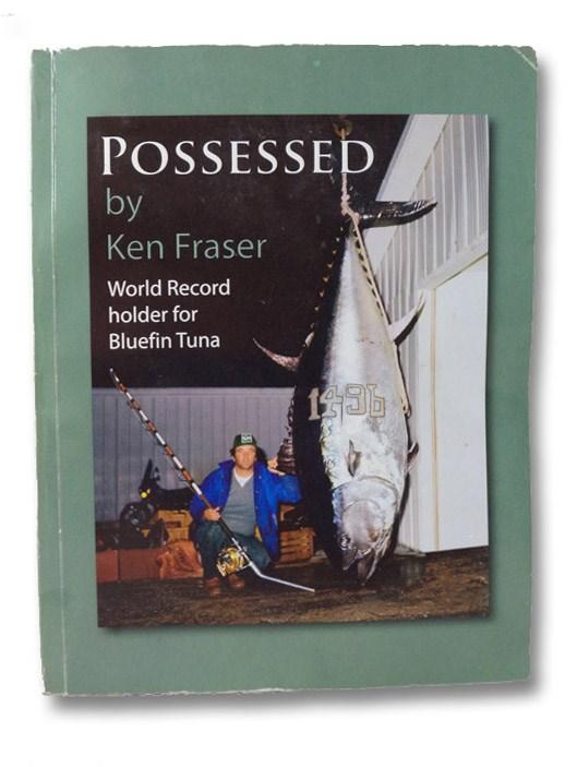 Possessed - World Record Holder for Bluefin Tuna, Fraser, Ken
