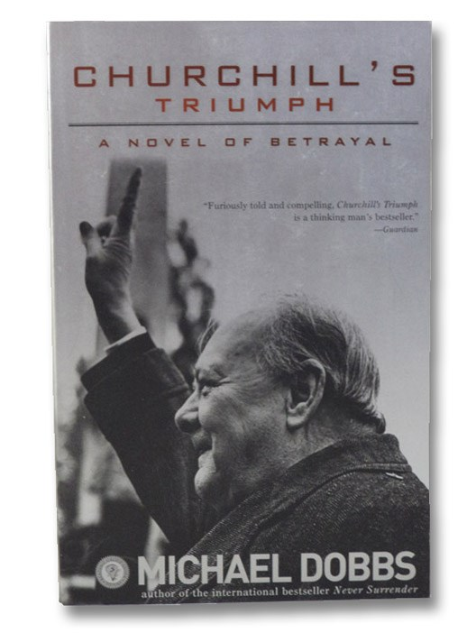 Churchill's Triumph: A Novel of Betrayal, Dobbs, Michael