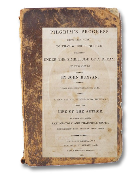 The Pilgrim's Progress from This World to That Which is to Come, Delivered under the Similitude of a Dream. in Two Parts. A New Edition, Divided into Chapters. With the Life of the Author. To Which Are Added, Explanatory and Practical Notes. Embellished with Elegant Engravings., Bunyan, John; Scott, Thomas