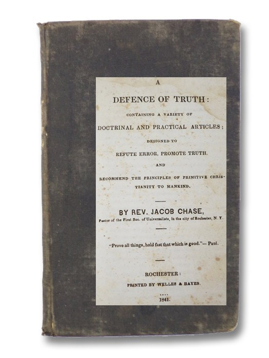 A Defence of Truth: Containing a Variety of Doctrinal and Practical Articles; Designed to Refute Error, Promote Truth, and Recommend the Principles of Primitive Christianity to Mankind., Chase, Jacob