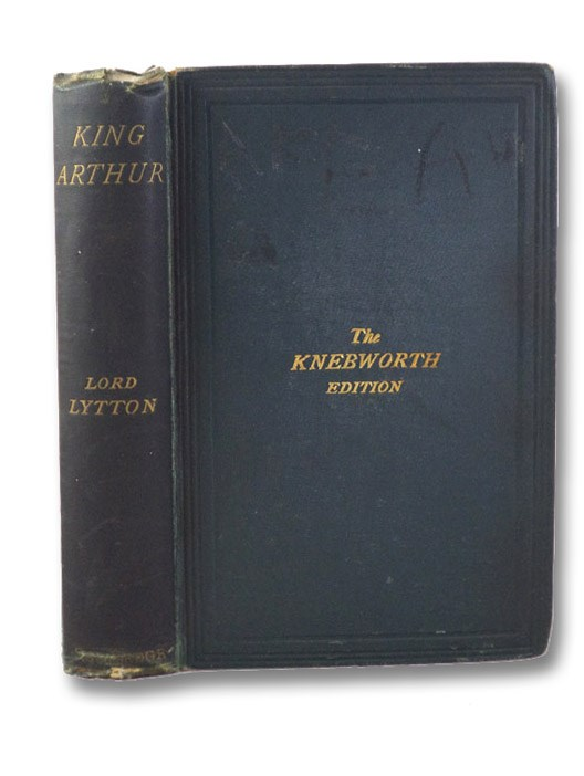 King Arthur: An Epic Poem (The Knebworth Edition), The Right Hon. Lord Lytton [Bulwer-Lytton, Edward]