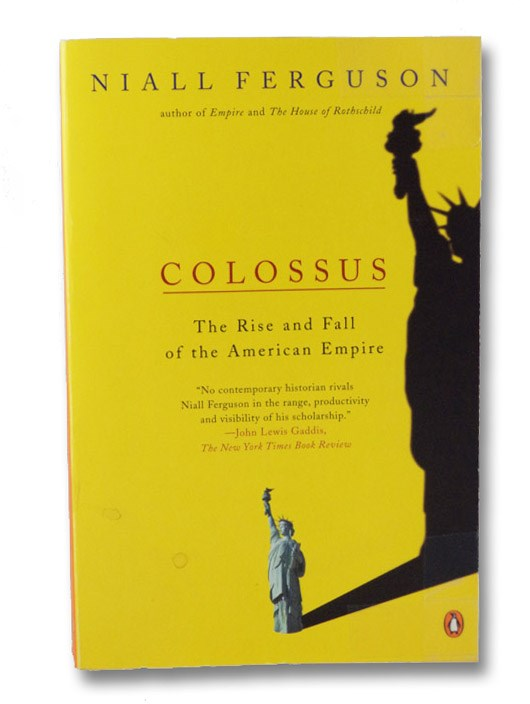 Colossus: The Rise and Fall of the American Empire, Ferguson, Niall