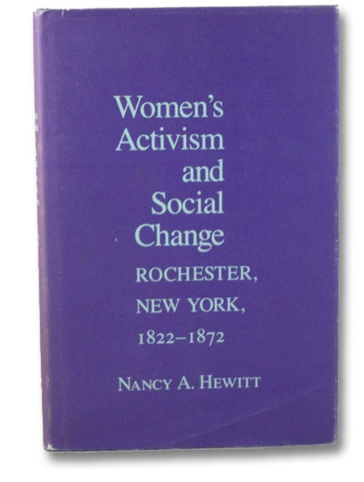 Women's Activism and Social Change: Rochester, New York 1822-1872, Hewitt, Nancy A.