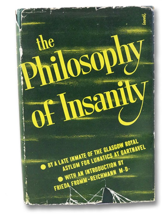 The Philosophy of Insanity, A Late Inmate of the Glasgow Royal Asylum for Lunatics at Gartnavel; Fromm-Reichmann, Frieda