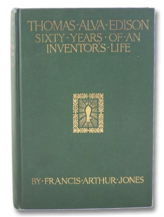Thomas Alva Edison: Sixty Years of an Inventor's Life, Jones, Francis Arthur
