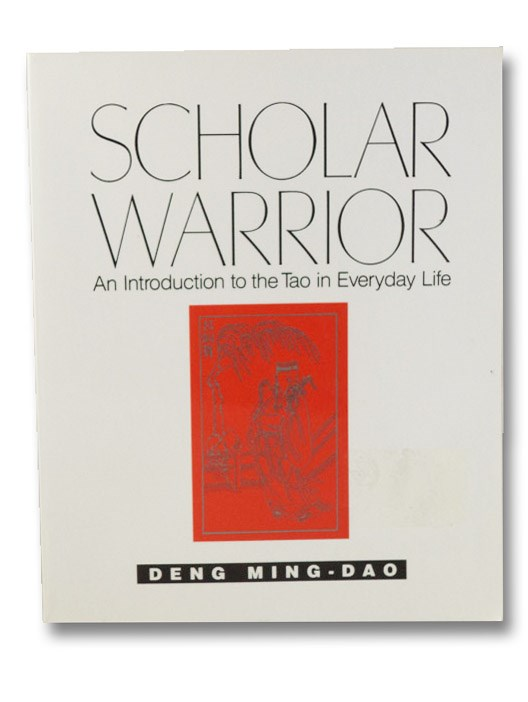 Scholar Warrior: An Introduction to the Tao in Everyday Life, Ming-Dao, Deng