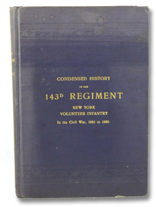 A Condensed History of the 143d Regiment New York Volunteer Infantry, of the Civil War 1861-1865. Together with a Register or Roster of All the Members of the Regiment, and the War Record of Each Member, as Recorded in the Adjutant-General's Office, at Albany, N.Y. [143rd], A Committee of the 143d Regiment Association