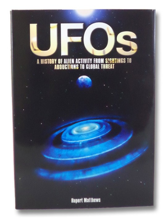 UFO's: A History of Alien Activity From Sightings to Abductions to Global Threat, Matthews, Rupert