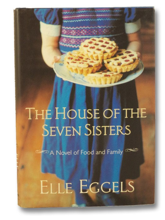 The House of the Seven Sisters: A Novel of Food and Family, Eggels, Elle