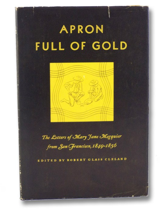 Apron Full of Gold: The Letters of Mary Jane Megquier from San Francisco, 1849 - 1856, Cleland, Robert Glass