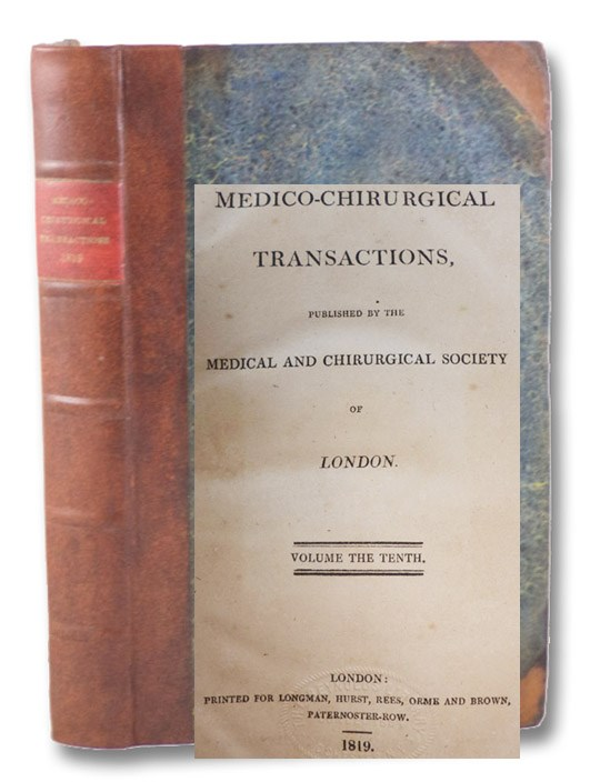 Medico-Chirurgical Transactions, Published by the Medical and Chirurgical Society of London. Volume the Tenth. [Vol. 10 / V. X], Medical and Chirurgical Society of London