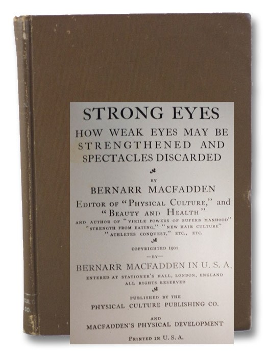 Strong Eyes: How Weak Eyes May Be Strengthened and Spectacles Discarded, MacFadden, Bernarr