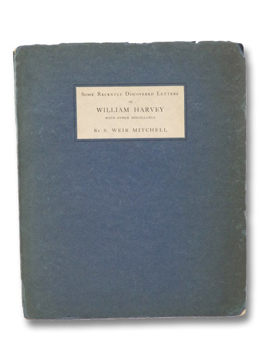 Some Recently Discovered Letters of William Harvey, with Other Miscellanea, with a Bibliography of Harvey's Works (Transactions of the College of Physicians of Philadelphia), Mitchell, S. [Silas] Weir; Fisher, Charles Perry