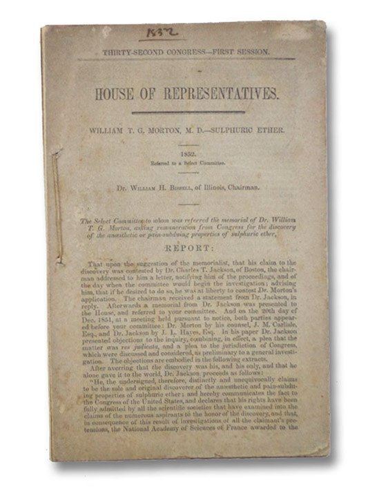 Thirty-Second Congress, First Session. House of Representatives, 1852, Report of Select Committee on Sulphuric Ether [with] Debate in the United States Senate, Saturday, August 28, 1852, on the Anaesthetic Properties of Sulphuric Ether., Morton, William T.G.