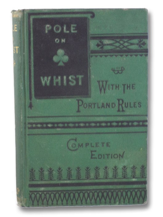 Pole on Whist, with the Portland Rules, Pole, William