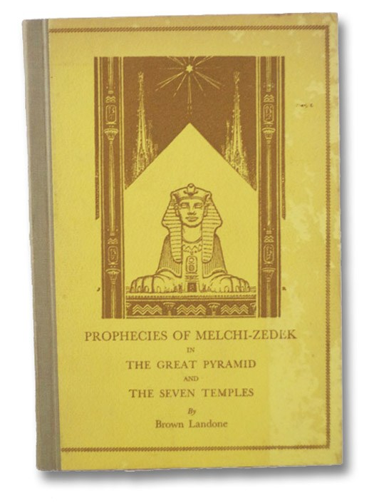 Prophecies of Melchi-Zedek in The Great Pyramid and The Seven Temples, Landone, Brown