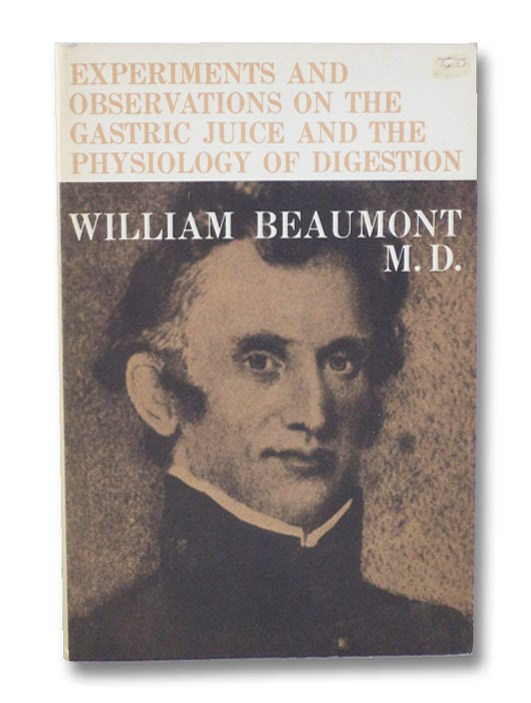 Experiments and Observations on the Gastric Juice and the Physiology of Digestion: Facsimile of the Original Edition of 1833, together with a Biographical Essay, 'A Pioneer American Physiologist' (Dover Books on Science S527), Beaumont, William; Osler, William