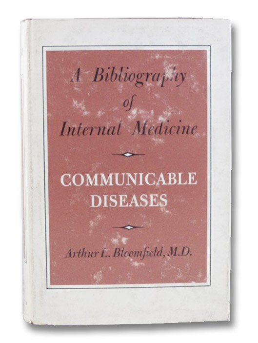 A Bibliography of Internal Medicine: Communicable Diseases, Bloomfield, Arthur L.