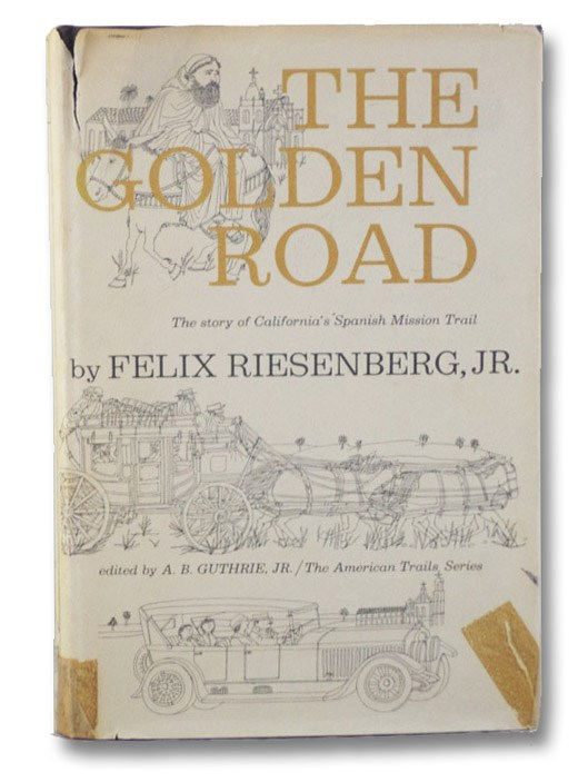 The Golden Road: The Story of California's Spanish Mission Trail (The American Trails Series), Riesenberg, Felix