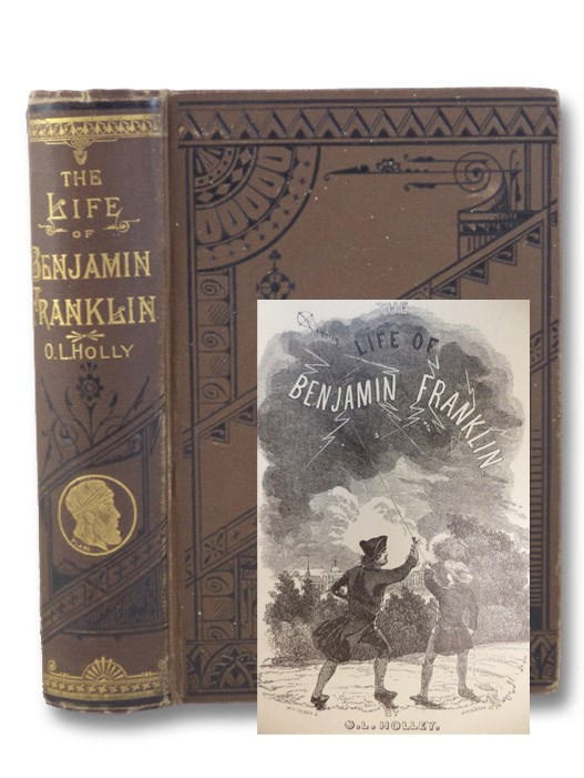 The Life of Benjamin Franklin, Holley, O.L.