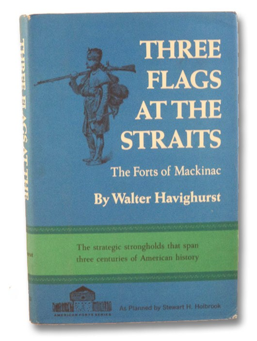 Three Flags at the Straits: The Forts of Mackinac (American Forts Series), Havighurst, Walter