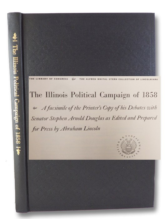 The Illinois Political Campaign of 1858: A Facsimile of the Printer's Copy of His Debates with Senator Stephen Arnold Douglas as Edited and Prepared for Press by Abraham Lincoln (The Library of Congress, The Alfred Whital Stern Collection of Lincolniana), Douglas, Stephen Arnold; Lincoln, Abraham