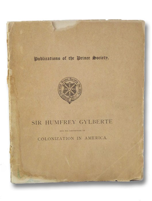 Sir Humfrey Gylberte and His Enterprise of Colonization in America (The Publications of the Prince Society), Slafter, Carlos & Edmund F.; Queen Elizabeth I;; Haies, Edward; Clarke, Richard; Parmenius, Stephen; [Hakluyt, Richard]; Gylberte, Humfrey; [Walsingham, Francis]; Rawley, Walter [Raleigh, Walter]; et al