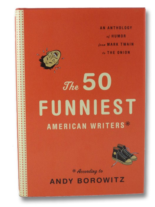 The 50 Funniest American Writers: An Anthology of Humor from Mark Twain to The Onion, Borowitz, Andy
