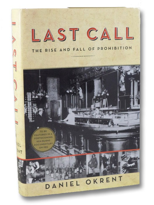 Last Call: The Rise and Fall of Prohibition, Okrent, Daniel