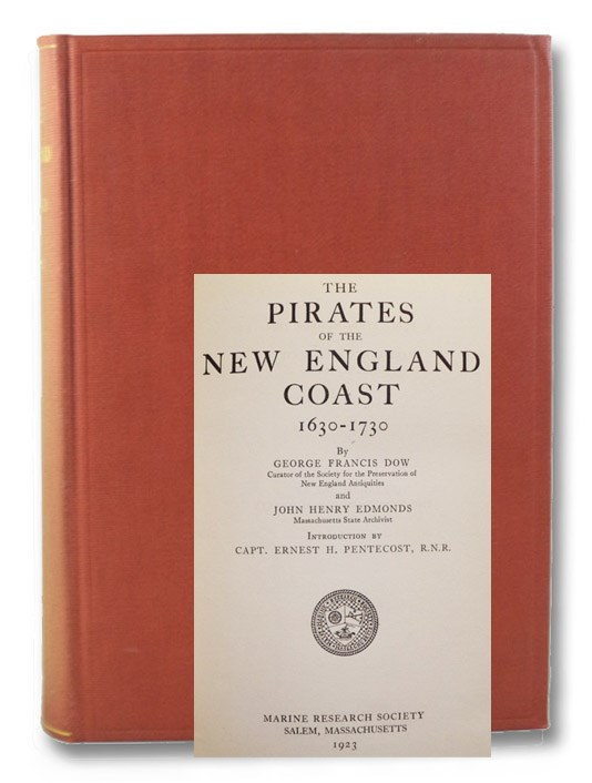 The Pirates of the New England Coast, 1630-1730 (Marine Research Society Publication Series Number Two [2]), Dow, George Francis; Edmonds, John Henry; Pentecost, Ernest H.