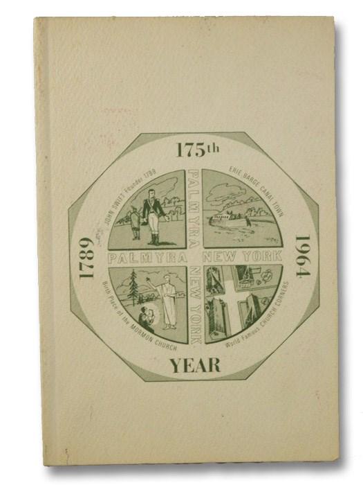 Palmyra, New York, 1789-1964 [A Publication Celebrating the 175 Year Anniversary], Benjamin, Alice E.