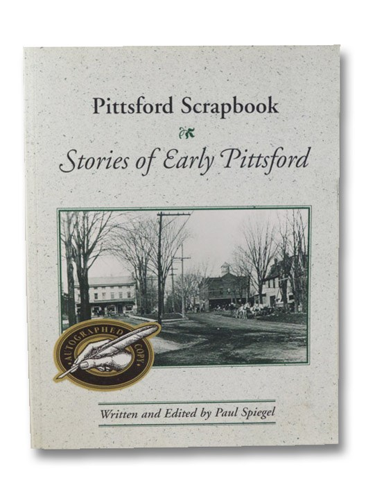 Pittsford Scrapbook: Stories of Early Pittsford, Spiegel, Paul M.
