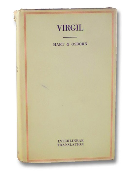The Works of P. Virgilius Maro, Including the Aeneid, Bucolics and Georgics, with the Original Text Reduced to the Natural Order of Construction; and an Interlinear Translation, as Nearly Literal as the Idiomatic Difference of the Latin and English Languages Will Allow. Adapted to the System of Classical Instruction. Combining the Methods of Ascham, Milton, and Locke. (Classic Interlinear Translations), Virgil (Maro, Publius Virgilius); Hart, Levi; Osborn, V.R.