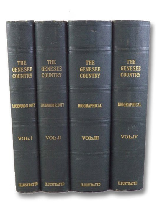 History of the Genesee Country (Western New York), in Four Volumes: Comprising the Counties of Allegany, Cattaraugus, Chautauqua, Chemung, Erie, Genesee, Livingston, Monroe, Niagara, Ontario, Orleans, Schuyler, Steuben, Wayne, Wyoming and Yates., Doty, Lockwood R. [Richard]; Fairchild, Herman LeRoy; Parker, Arthur Caswell; Booth, Arthur Woodward; Milliken, Charles F.; Thornton, Lewis H.; Oldfield, Reuben B.