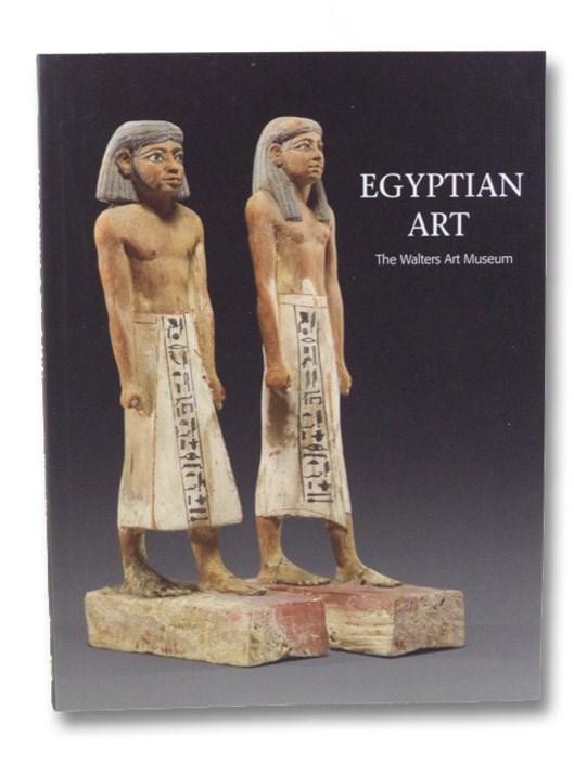 Egyptian Art: The Walters Art Museum, Baltimore, Schulz, Regine; Seidel, Matthias; Bryan, Betsy; Henry, Christianne