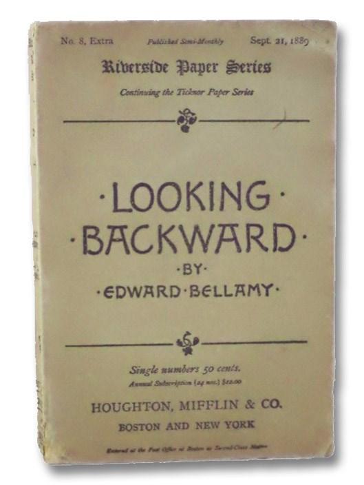 Looking Backward: 2000 - 1887 (Riverside Paper Series, No. 8, Extra, Sept. 21, 1889), Bellamy, Edward