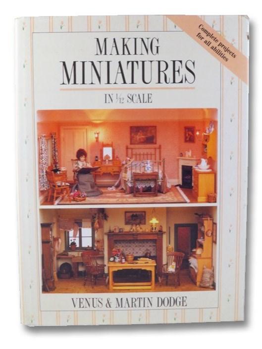 Making Miniatures In 1/12 Scale, Dodge, Venus & Martin