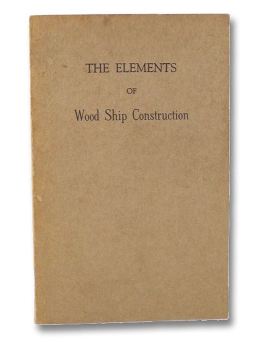 The Elements of Wood Ship Construction, Curtis, W.H.