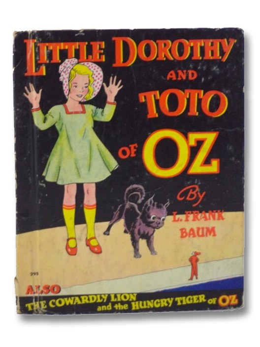Little Dorothy and Toto of Oz; also, The Cowardly Lion and the Hungry Tiger of Oz, Baum, L. Frank