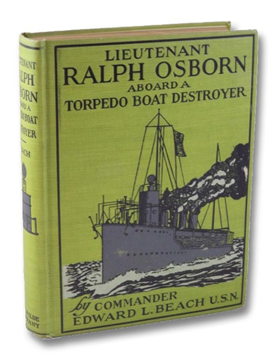 Lieutenant Ralph Osborn Aboard a Torpedo Boat Destroyer: Being the Story of How Ralph Osborn Became a Lieutenant and of His Cruise in an American Torpedo Boat Destroyer in West Indian Waters (The United States Naval Series), Beach, Edward L.