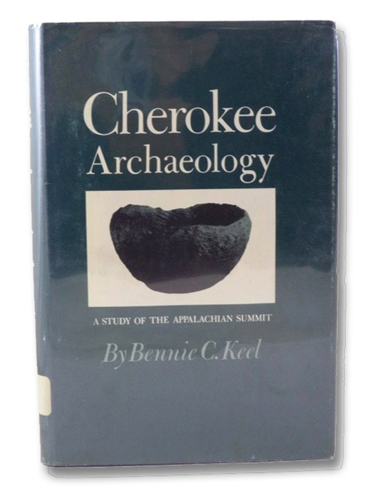 Cherokee Archaeology: A Study of the Appalachian Summit, Keel, Bennie C.