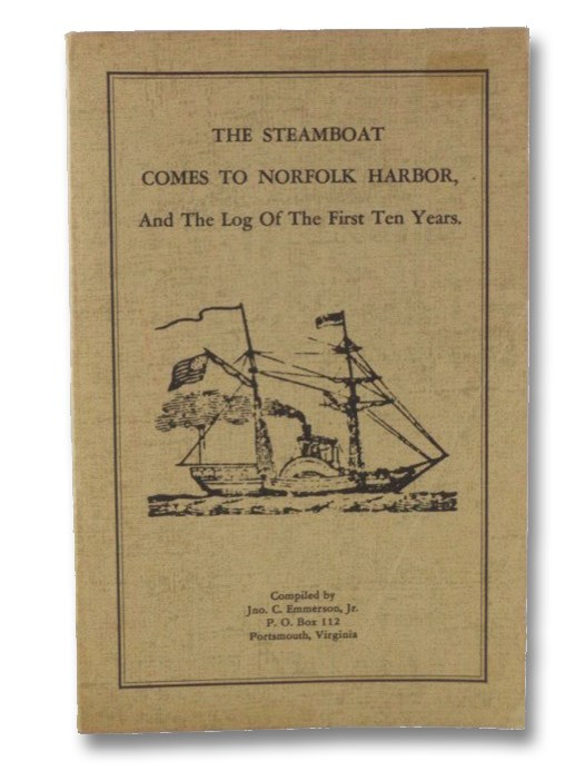 The Steamboat Comes to Norfolk Harbor, and The Log of the First Ten Years, Emmerson, John C.