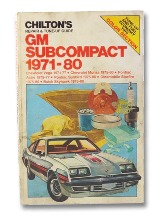 Chilton's GM Subcompact 1971-80: Chevrolet Vega 1971-77, Chevrolet Monza 1975-80, Pontiac Astre 1975-77, Pontiac Sunbird 1975-80, Oldsmobile Starfire 1975-80 (Chilton's Repair & Tune-Up Guides), Chilton Books