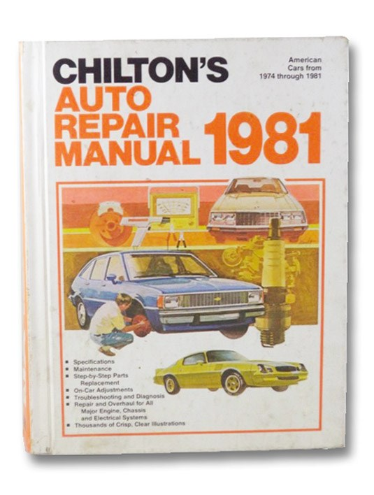 Chilton's Auto Repair Manual 1981: American Cars from 1974 through 1981, Chilton
