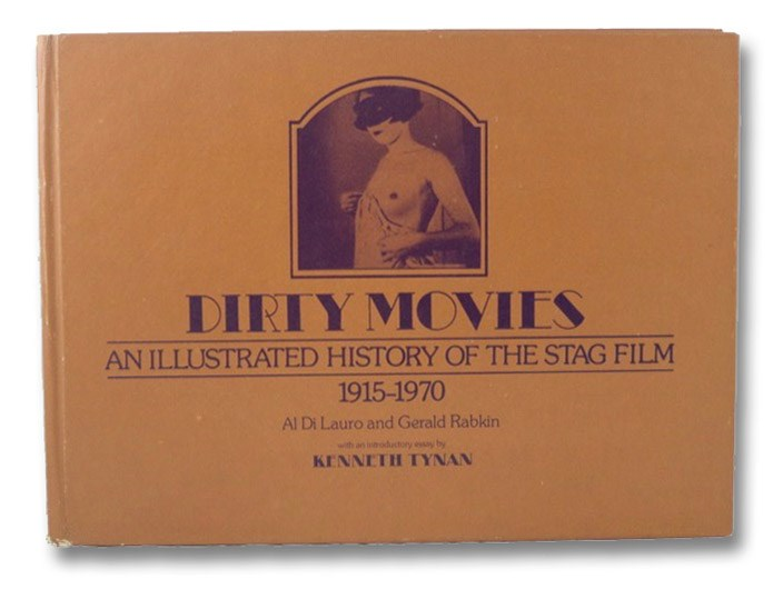 Dirty Movies: An Illustrated History of the Stag Film, 1915-1970, Di Lauro, Al; Rabkin, Gerald; Tynan, Kenneth