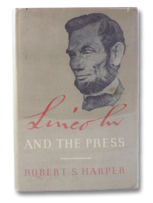 Lincoln and the Press, Harper, Robert S.